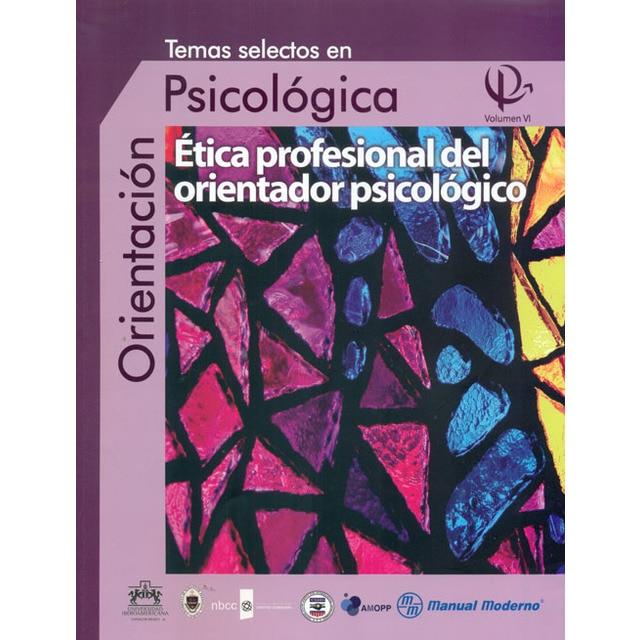 Temas selectos en Psicológica. Ética profesional del orientador psicológico. Volumen VI..pdf