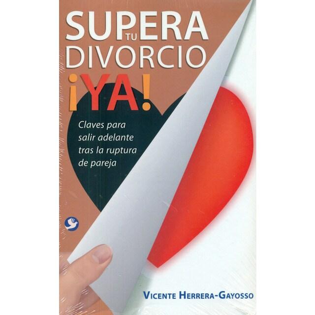 Supera tu divorcio ¡Ya! Claves para salir adelante tras la ruptura de pareja.pdf