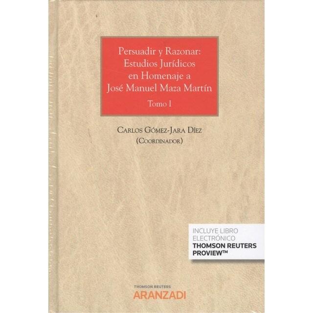 PERSUADIR Y RAZONAR: ESTUDIOS JURÍDICOS EN HOMENAJE A JOSÉ MANUEL MAZA MARTÍN.pdf