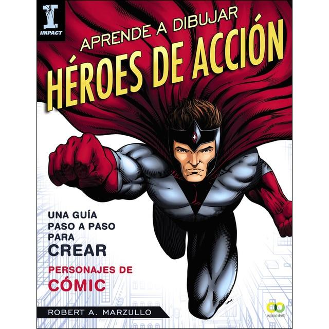 Aprende a dibujar héroes de acción: Guía paso a paso para crear personajes de cómic.pdf